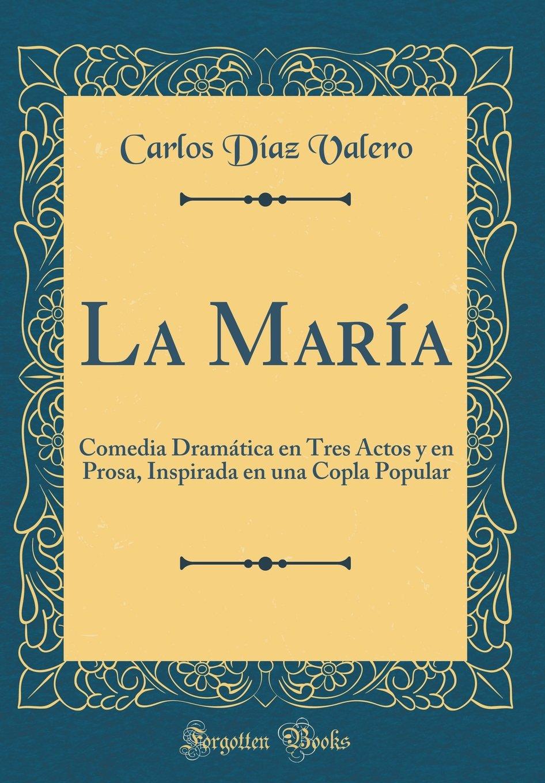 La María: Comedia Dramática En Tres Actos Y En Prosa ...