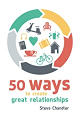 50 Ways to Create Great Relationships Kindle Edition
