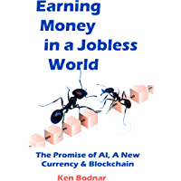 Earning Money In A Jobless World: The Promise of AI, A New Currency and Blockchain