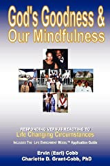God's Goodness & Our Mindfulness: Responding versus Reacting to Life Changing Circumstances Paperback