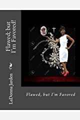 Flawed; but I'm Favored! Kindle Edition