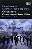 Handbook on International Corporate Governance: Country Analyses, Second Edition (Elgar Original Reference) (Research Handbooks in Business and Management Series)