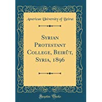 Syrian Protestant College, Beirut, Syria, 1896 (Classic Reprint)