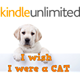 Childrens Book : I Wish I Were A CAT (Great First Reading Book) (Age 4 - 6)(2nd Grade)