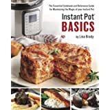Instant Pot Basics: The Essential Cookbook and Reference Guide for Maximizing the Magic of your Instant Pot