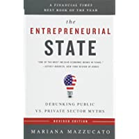 The Entrepreneurial State (Revised Edition): Debunking Public vs. Private Sector Myths