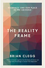 The Reality Frame: Relativity and our place in the universe Kindle Edition