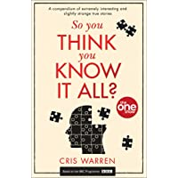 So You Think You Know It All?: A compendium of extremely interesting and slightly strange true stories (One Show)