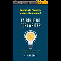 La bible du copywriter: Les 10 commandements pour bâtir une fortune avec vos idées