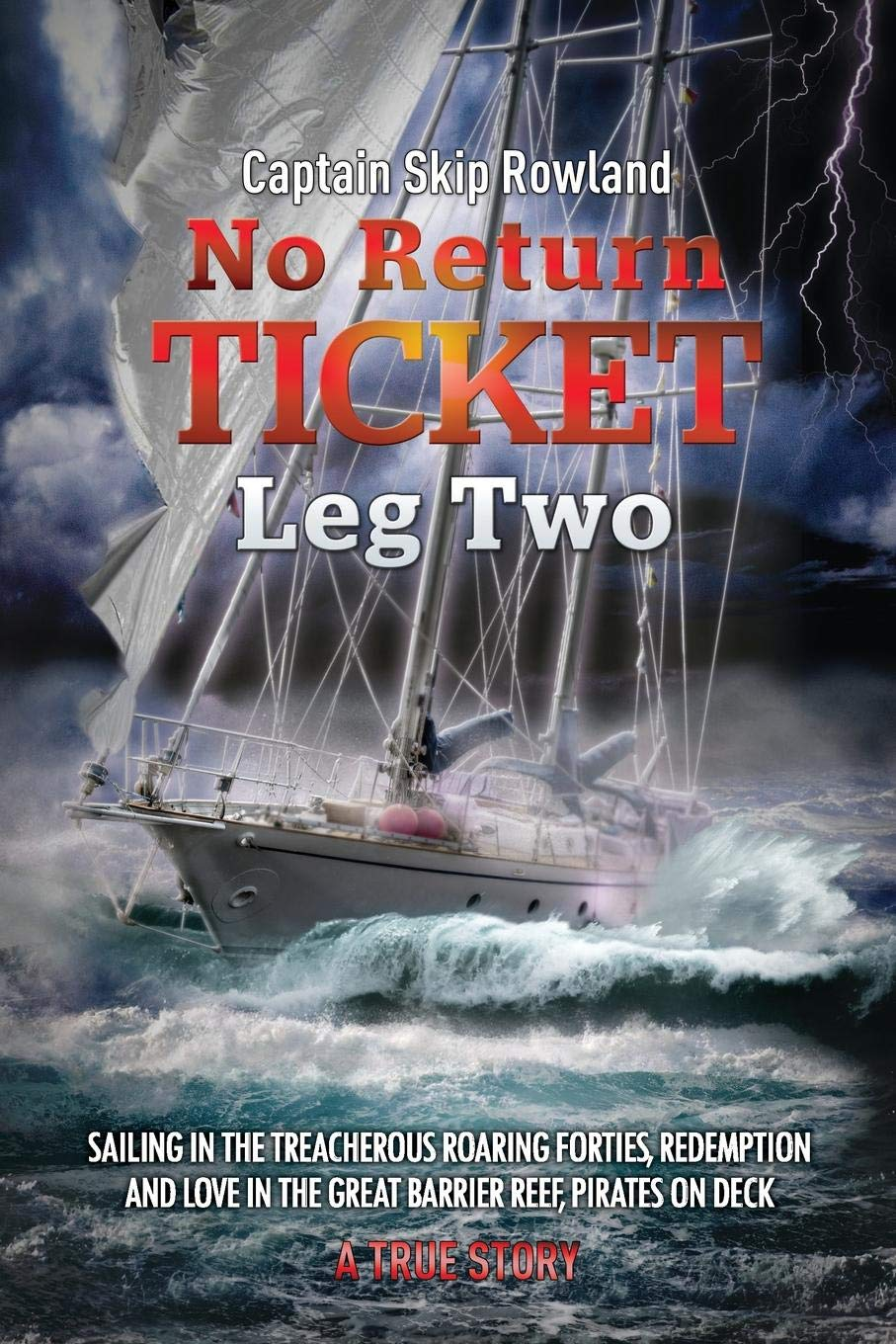 No Return Ticket -- Leg Two: Sailing in the Treacherous Roaring Forties, Redemption and Love in the Great Barrier Reef, Pirates On Deck (Volume 2), Rowland, Captain Skip