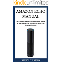 AMAZON ECHO MANUAL: The Complete Beginners to Pro Instruction Manual on How to Set up Your Echo, Get the Best of It for Amazing Merriment