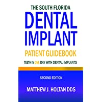 The South Florida Dental Implant Patient Guidebook: Teeth in One Day with Dental Implants