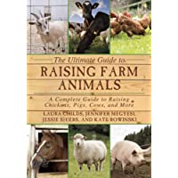 The Ultimate Guide to Raising Farm Animals: A Complete Guide to Raising Chickens, Pigs, Cows, and More