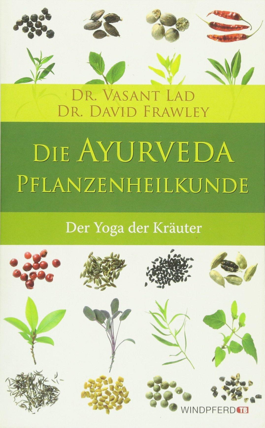 Die Ayurveda-Pflanzenheilkunde - Der Yoga der Heilkräuter
