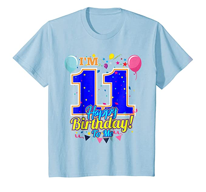 Kids Im 11 Years Old Happy Birthday To Me 11th T Shirt