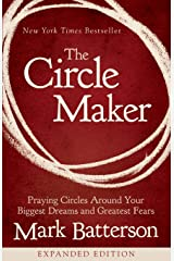 The Circle Maker: Praying Circles Around Your Biggest Dreams and Greatest Fears Paperback