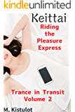 Keittai: Riding the Pleasure Express (Trance in Transit Book 2)
