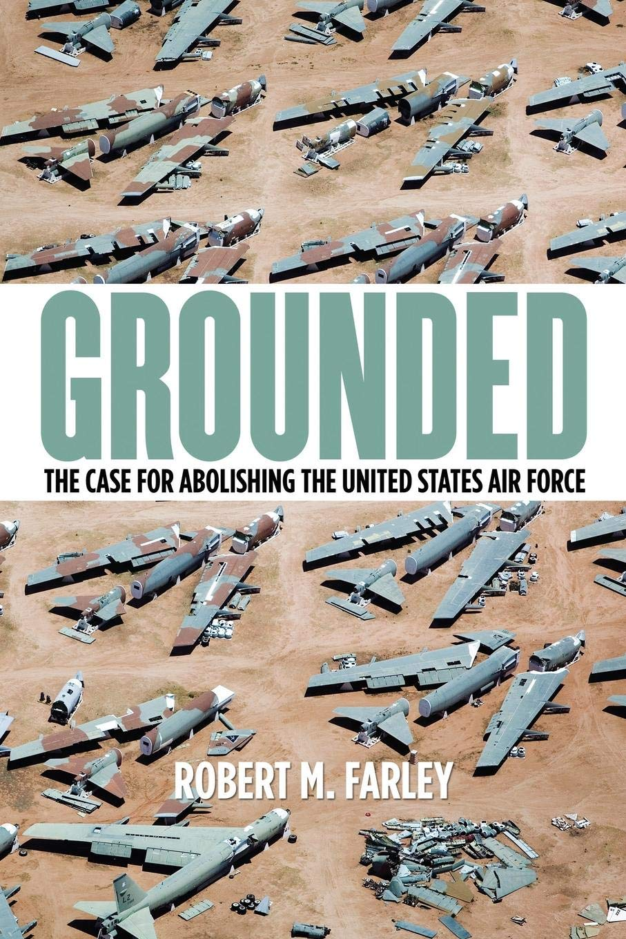Grounded: The Case for Abolishing the United States Air Force ...