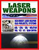 Laser Weapons - Defense Department Research on High-Energy Laser Systems, ABL, SBL, HELSTAR, THEL, FCS - Ground, Air, Space Based, Solid State Systems