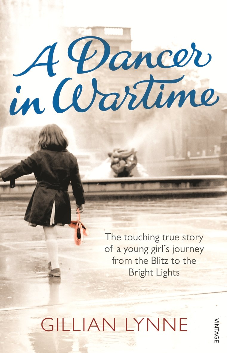 A Dancer in Wartime: The touching true story of a young girl's journey from the Blitz to the Bright Lights