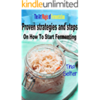 The Art Magic Of Fermentation: Proven strategies and steps on how to start fermenting (Fermenting vegetables,fermentation and preservation,Cookbooks,fermenting fruit ) (English Edition)