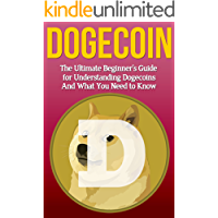Dogecoin: The Ultimate Beginner's Guide for Understanding Dogecoin And What You Need to Know (Beginning, Mining, Step by…