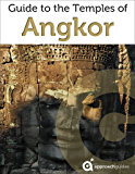 Cambodia: Guide to the Temples of Angkor (2019 Travel Guide with Angkor Wat, Angkor Thom and more)