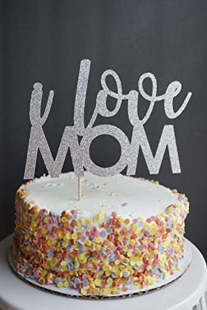 Peachy Cake Topper Silver Glitter I Love Mom Cake Decor Mothers Day Funny Birthday Cards Online Alyptdamsfinfo