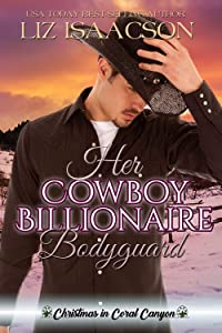 Her Cowboy Billionaire Bodyguard: A Whittaker Brothers Novel (Christmas in Coral Canyon Book 4)