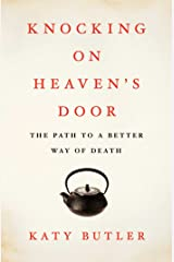 Knocking on Heaven's Door: The Path to a Better Way of Death Kindle Edition