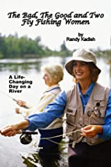 The Bad, The Good and Two Fly Fishing Women: A Life-Changing Day on a River Kindle Edition