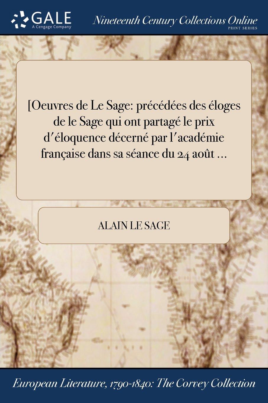 [Oeuvres de Le Sage: précédées des éloges de le Sage qui ont partagé le prix d'éloquence décerné par l'académie française dans sa séance du 24 août ... (French Edition) pdf epub