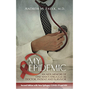 MY EPIDEMIC: An AIDS Memoir of One Man's Struggle as Doctor, Patient and Survivor