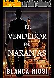 El vendedor de naranjas (Spanish Edition)