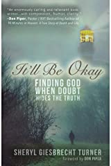 It'll Be Okay: Finding God When Doubt Hides the Truth Kindle Edition