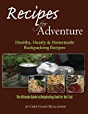 Recipes for Adventure: Healthy, Hearty & Homemade Backpacking Recipes