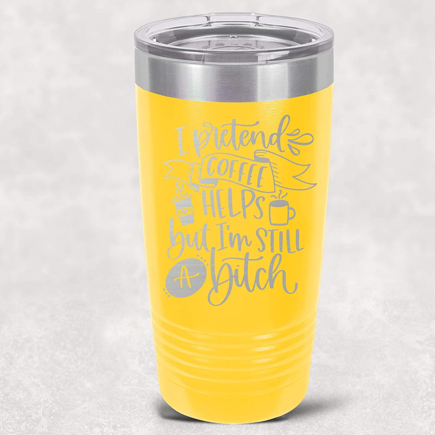 I Pretend Coffee Helps But Im Still A Bitch Stainless Tumbler 16 Colors 3 Sizes