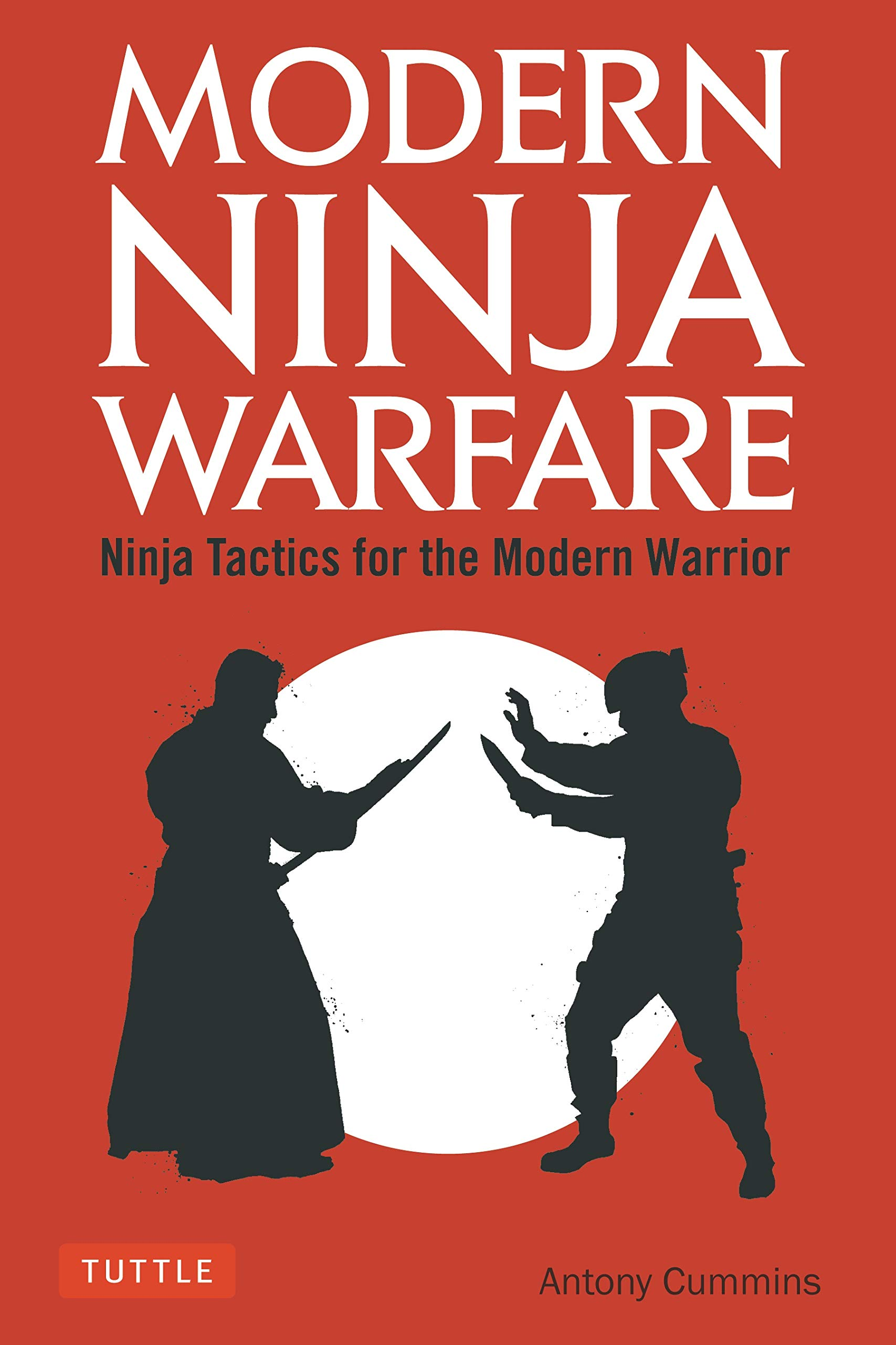 Modern Ninja Warfare: Ninja Tactics for the Modern Warrior ...