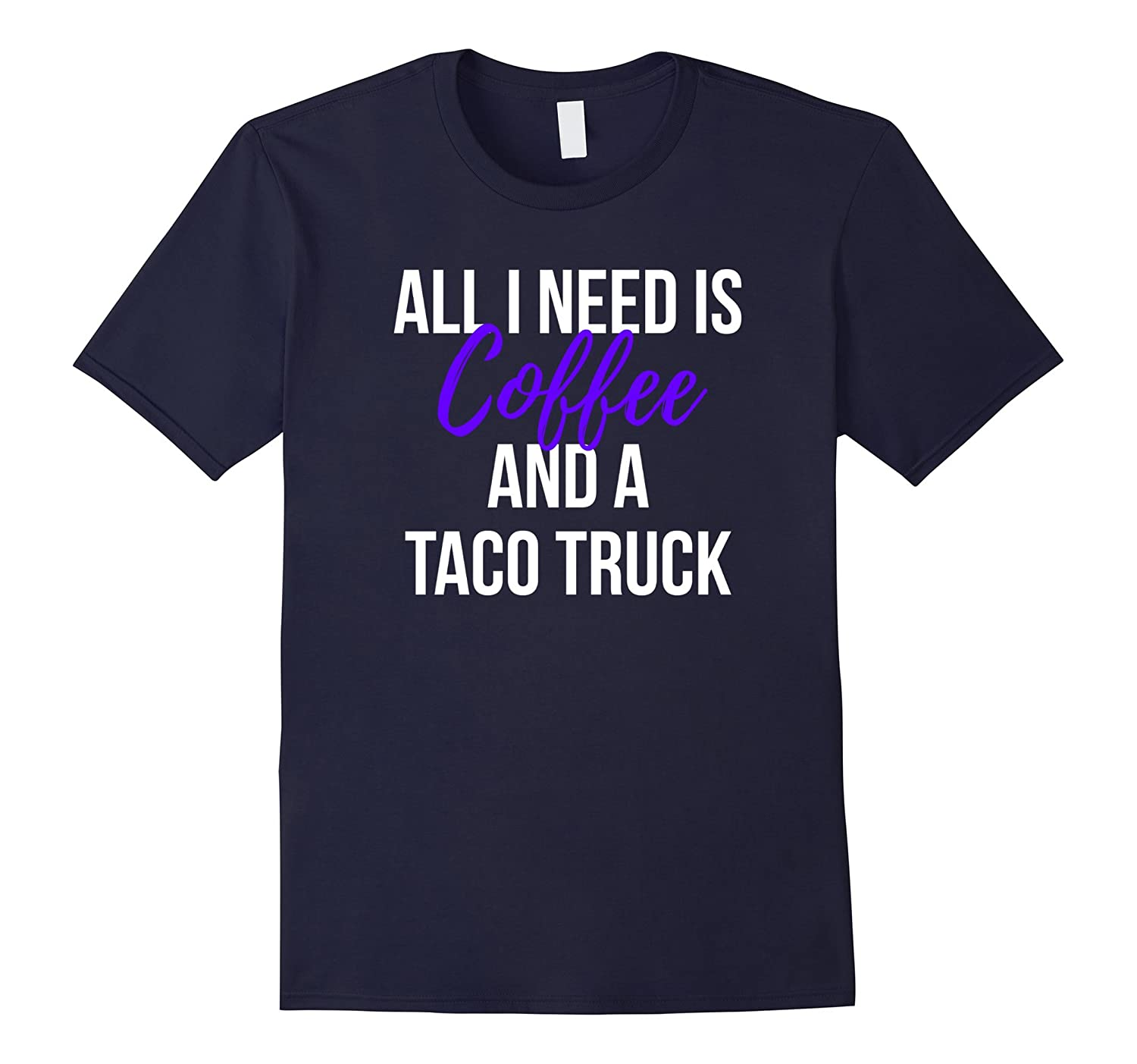 All I Need is Coffee and a Taco Truck T Shirt-PL