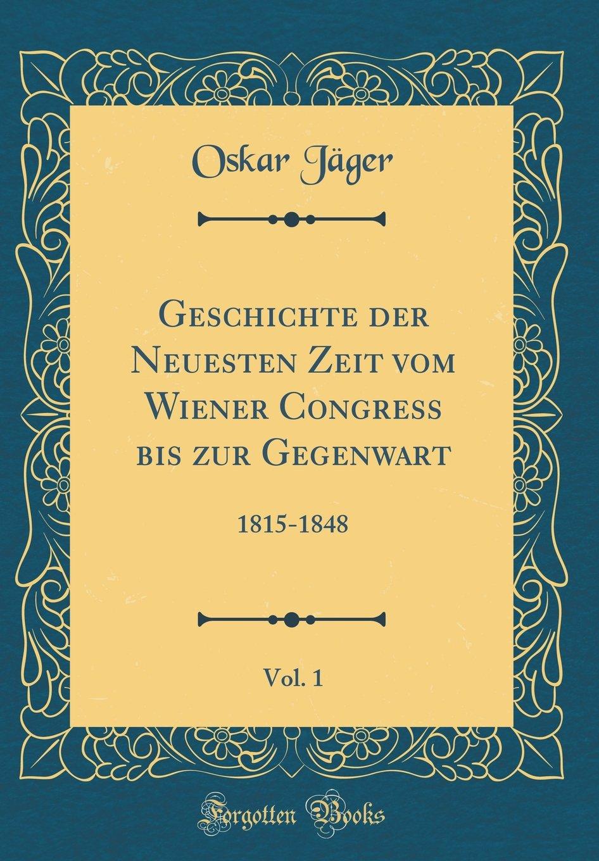 Download Geschichte der Neuesten Zeit vom Wiener Congress bis zur Gegenwart, Vol. 1: 1815-1848 (Classic Reprint) (German Edition) pdf