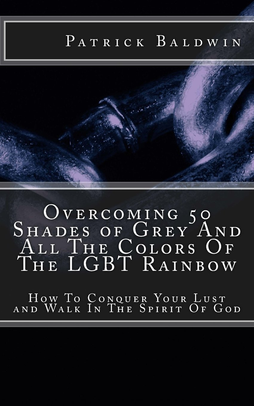 Overcoming 50 Shades of Grey And All The Colors Of The LGBT Rainbow: How To Conquer Your Lust and Walk In The Spirit Of God PDF