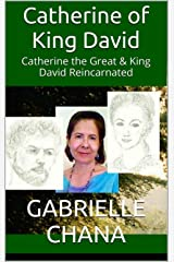 Catherine of King David: Catherine the Great and King David Reincarnated Kindle Edition