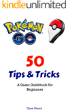 Pokemon GO: 50 Tips & Tricks: a Game Guidebook for Beginners
