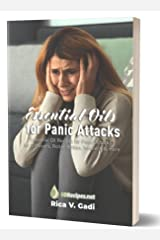 Essential Oils for Panic Attacks: Essential Oil Recipes for Panic Attacks for Diffusers, Roller Bottles, Inhalers & more Kindle Edition