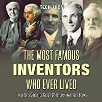 The Most Famous Inventors Who Ever Lived | Inventor's Guide for Kids | Children's Inventors Books