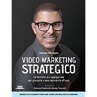 Video marketing strategico. Le tecniche più appropriate per produrre video realmente efficaci