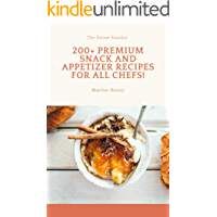 The Divine Snacker: 200+ Premium Snack And Appetizer Recipes For All Chefs!
