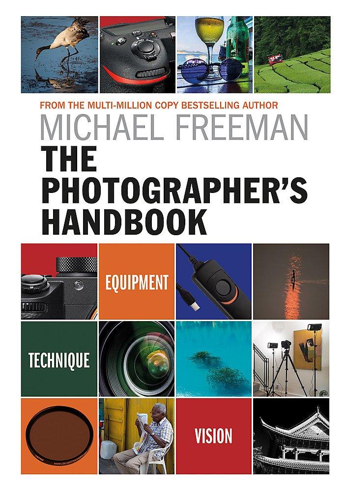 The Photographer's Handbook: Be your best photographer