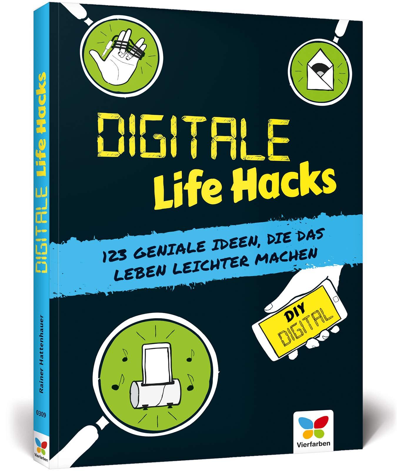 Digitale Life Hacks: 123 geniale Ideen, die das Leben leichter ...