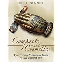 Compacts and Cosmetics: Beauty from Victorian Times to the Present Day (English Edition)